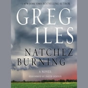 Natchez Burning - A Novel audiobook by Greg Iles