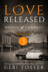 Love Released: Women of Courage, Episode Three ebook by Geri Foster