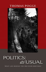 Politics as Usual - What Lies Behind the Pro-Poor Rhetoric ebook by Thomas W. Pogge