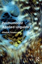 Posthumanist Applied Linguistics ebook by Alastair Pennycook