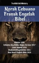 Norsk Cebuano Fransk Engelsk Bibel - Bibelen 1930 - Cebuano Ang Biblia, Bugna Version 1917 - Louis Segond 1910 - Studentmållagsbibelen 1921 - New Heart English Bible 2010 ebook by TruthBeTold Ministry, Joern Andre Halseth, Det Norske Bibelselskap