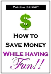 How to Save Money While Having Fun ebook by Pamela Kenney