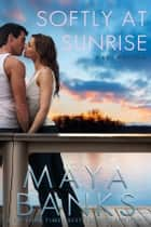 Softly at Sunrise - A KGI Novella ebook by Maya Banks