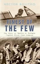 Finest of the Few: The Story of Battle of Britain Fighter Pilot John Simpson - The Story of Battle of Britain Fighter Pilot John Simpson ebook by Hector Bolitho