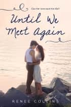 Until We Meet Again ebook by Renee Collins