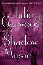 Shadow Music - A Novel eBook by Julie Garwood