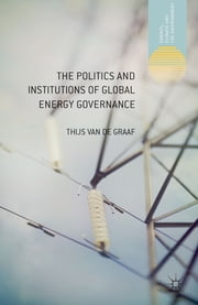 The Politics and Institutions of Global Energy Governance ebook by Thijs Van de Graaf