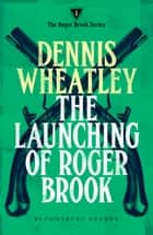 The Launching of Roger Brook ebook by Dennis Wheatley