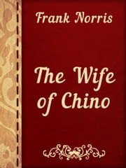 The Wife of Chino ebook by Frank Norris