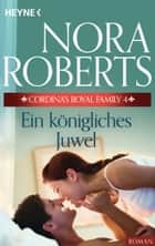 Cordina's Royal Family 4. Ein königliches Juwel ebook by Nora Roberts