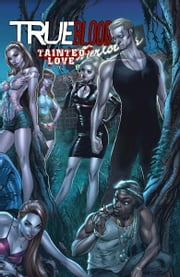 True Blood: Tainted Love ebook by Marc Andreyko, Michael McMilllian, Joe Corroney, Stephen Moinar, J. Scott Campbell