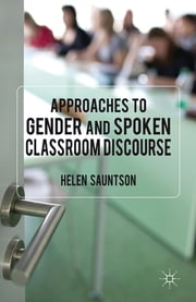 Approaches to Gender and Spoken Classroom Discourse ebook by Dr Helen Sauntson