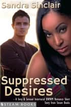 Suppressed Desires - A Sexy & Sensual Interracial BWWM Romance Short Story from Steam Books ebook by Sandra Sinclair, Steam Books