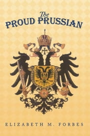 The Proud Prussian ebook by Elizabeth M. Forbes