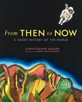 From Then to Now - A Short History of the World ebook by Christopher Moore