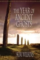 The Year of Ancient Ghosts ebook by Kim Wilkins