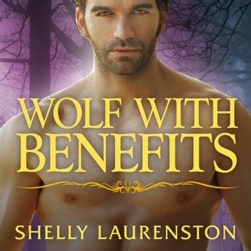 Wolf With Benefits livre audio by Shelly Laurenston
