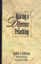 Making a Difference in Preaching ebook by Haddon W. Robinson,Scott M. Gibson,Keith Wilhite