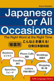 Japanese for All Occasions - The Right Word at the Right Time ebook by Anne Kaneko,Sally Motomura