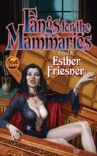 Fangs for the Mammaries ebook by Esther Friesner