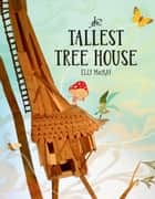 The Tallest Tree House 電子書 by Elly MacKay
