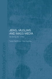 Jews, Muslims and Mass Media - Mediating the 'Other' ebook by Yulia Egorova,Tudor Parfitt