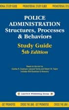 Police Administration Structures, Processes, and Behavior: Study Guide 5th Edition ebook by LawTech Publishing Group