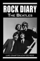 Rock Diary: The Beatles eBook by Dafydd Rees, Luke Crampton
