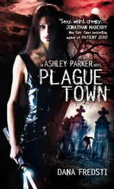 Plague Town - An Ashley Parker Novel ebook by Dana Fredsti