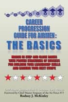 Career Progression Guide For Airmen: The Basics ebook by MARK C. OVERTON