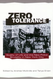 Zero Tolerance - Quality of Life and the New Police Brutality in New York City ebook by Andrea Mcardle,Tanya Erzen