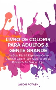 Livro de Colorir para Adultos & Gente Grande ebook by Jason Potash