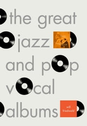 The Great Jazz and Pop Vocal Albums ebook by Will Friedwald