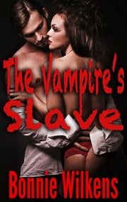 The Vampire's Slave 1 ebook by Bonnie Wilkens