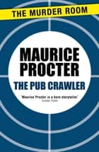The Pub Crawler ebook by Maurice Procter
