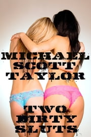 Two Dirty Sluts ebook by Michael Scott Taylor