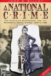 A National Crime - The Canadian Government and the Residential School System ebook by John S. Milloy
