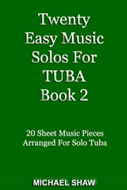 Twenty Easy Music Solos For Tuba Book 2 ebook by Michael Shaw