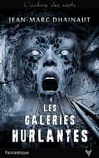 Les Galeries hurlantes 電子書 by Jean-Marc Dhainaut