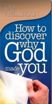 How to Discover Why God Made You ebook by Os Hillman