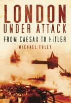 London Under Attack ebook by Michael Foley