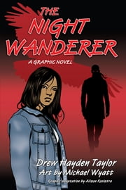 The Night Wanderer - A Graphic Novel ebook by Drew Hayden Taylor,Michael Wyatt