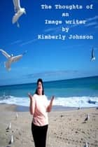 The Thoughts of an Image Writer ebook by Kimberly Johnson