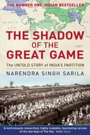 The Shadow of the Great Game - The Untold Story of India's Partition ebook by Narendra Singh Sarila