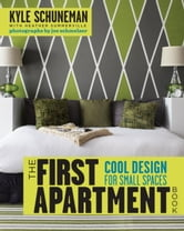 The First Apartment Book - Cool Design for Small Spaces ebook by Kyle Schuneman,Heather Summerville