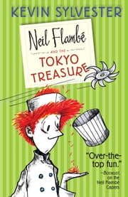 Neil Flambe and the Tokyo Treasure ebook by Kevin Sylvester,Kevin Sylvester