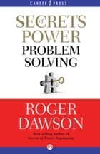 Secrets of Power Problem Solving ebook by Roger Dawson
