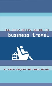 The Itty Bitty Guide to Business Travel ebook by Stacie Krajchir,Carrie Rosten