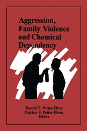 Aggression, Family Violence and Chemical Dependency ebook by Ron Potter-Efron,Patricia Potter-Efron,Bruce Carruth