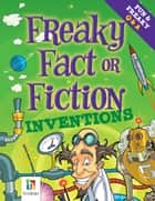 Freaky Fact or Fiction Inventions ebook by Ben Ripley